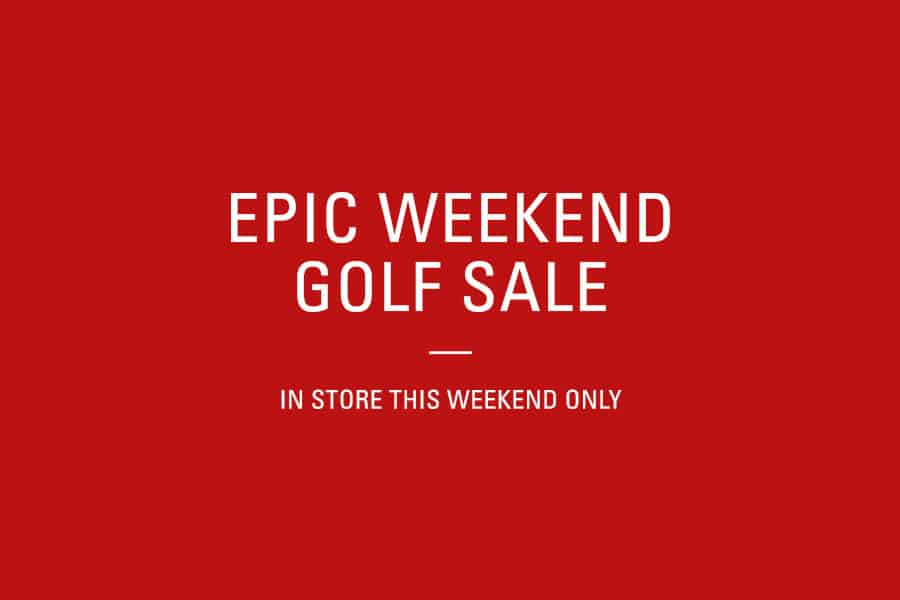 EPIC WEEKEND GOLF SALE